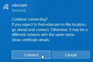 Windows 10 network connection notification, Continue connecting? If you expect to find eduroam in this location, go ahead and connect. Otherwise it may be a different network with the same name.